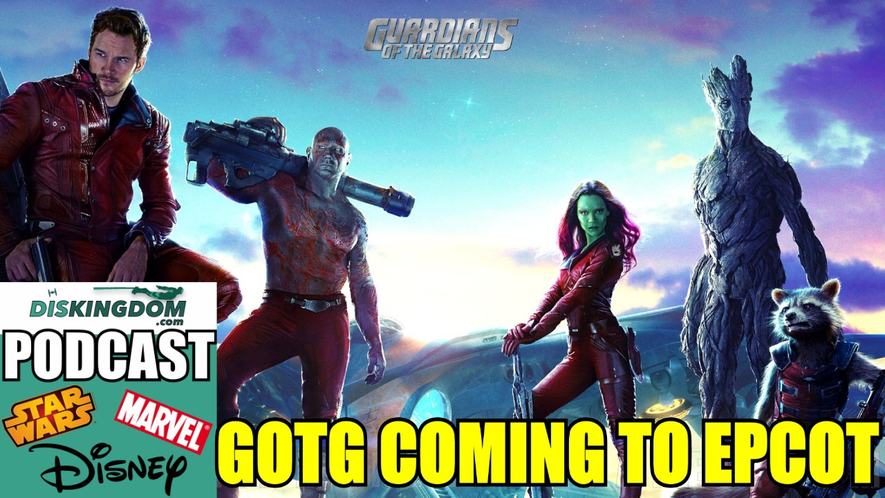 How Can Marvel's Guardians of the Galaxy Go To Epcot? |  DisKingdom Podcast
