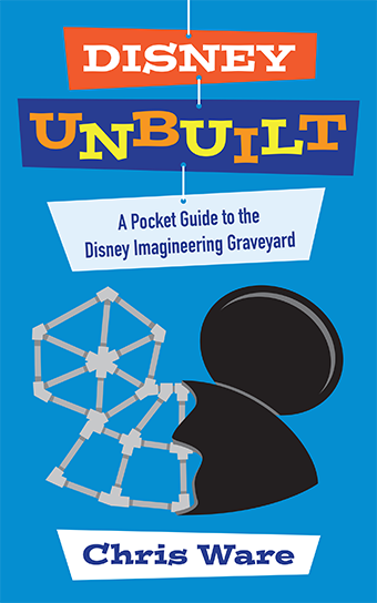 Disney Unbuilt: A Pocket Guide to the Disney Imagineering Graveyard Out Now