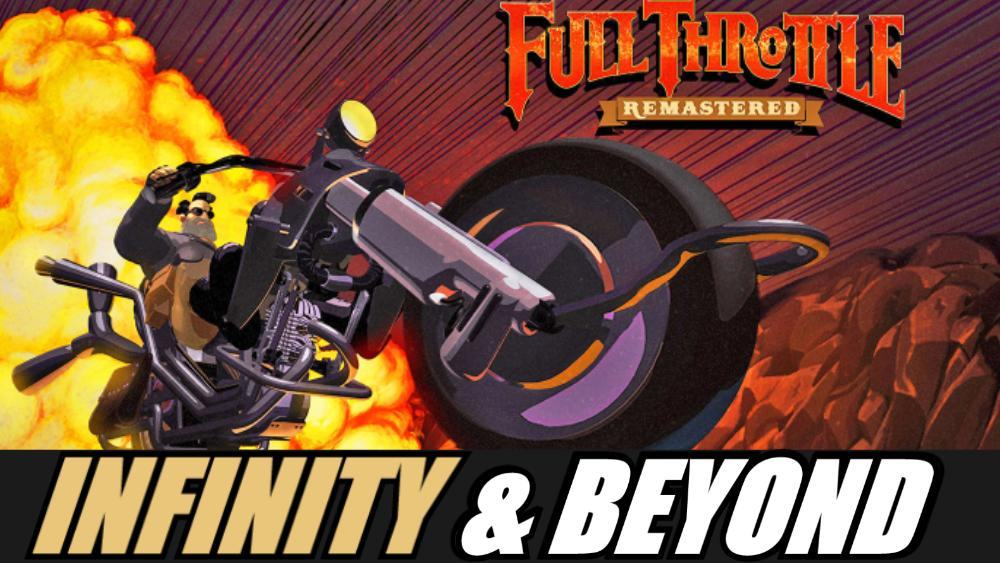 Full Throttle Remastered Out Now | Infinity & Beyond Podcast