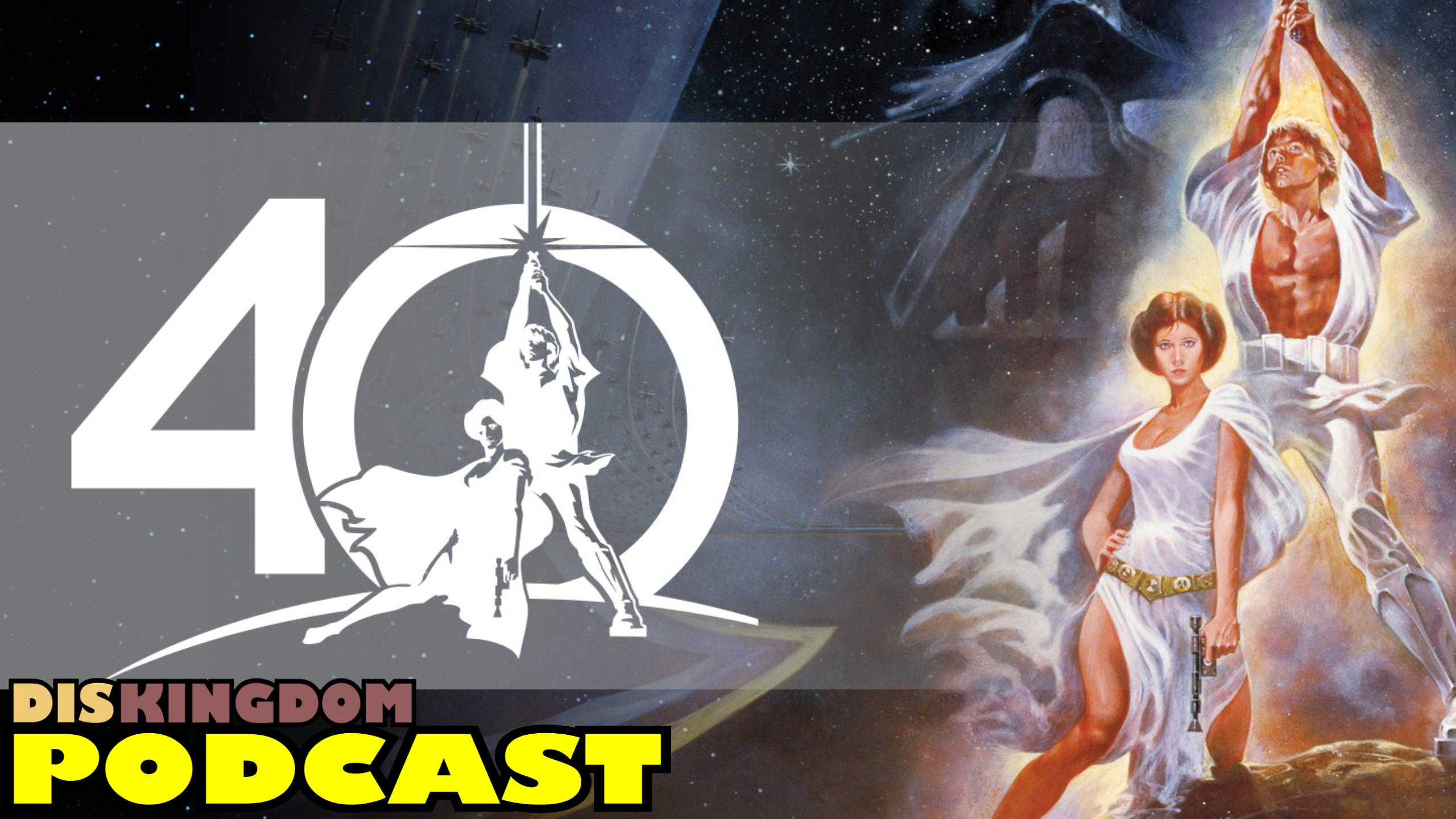 Star Wars 40th Anniversary Thoughts | DisKingdom Podcast