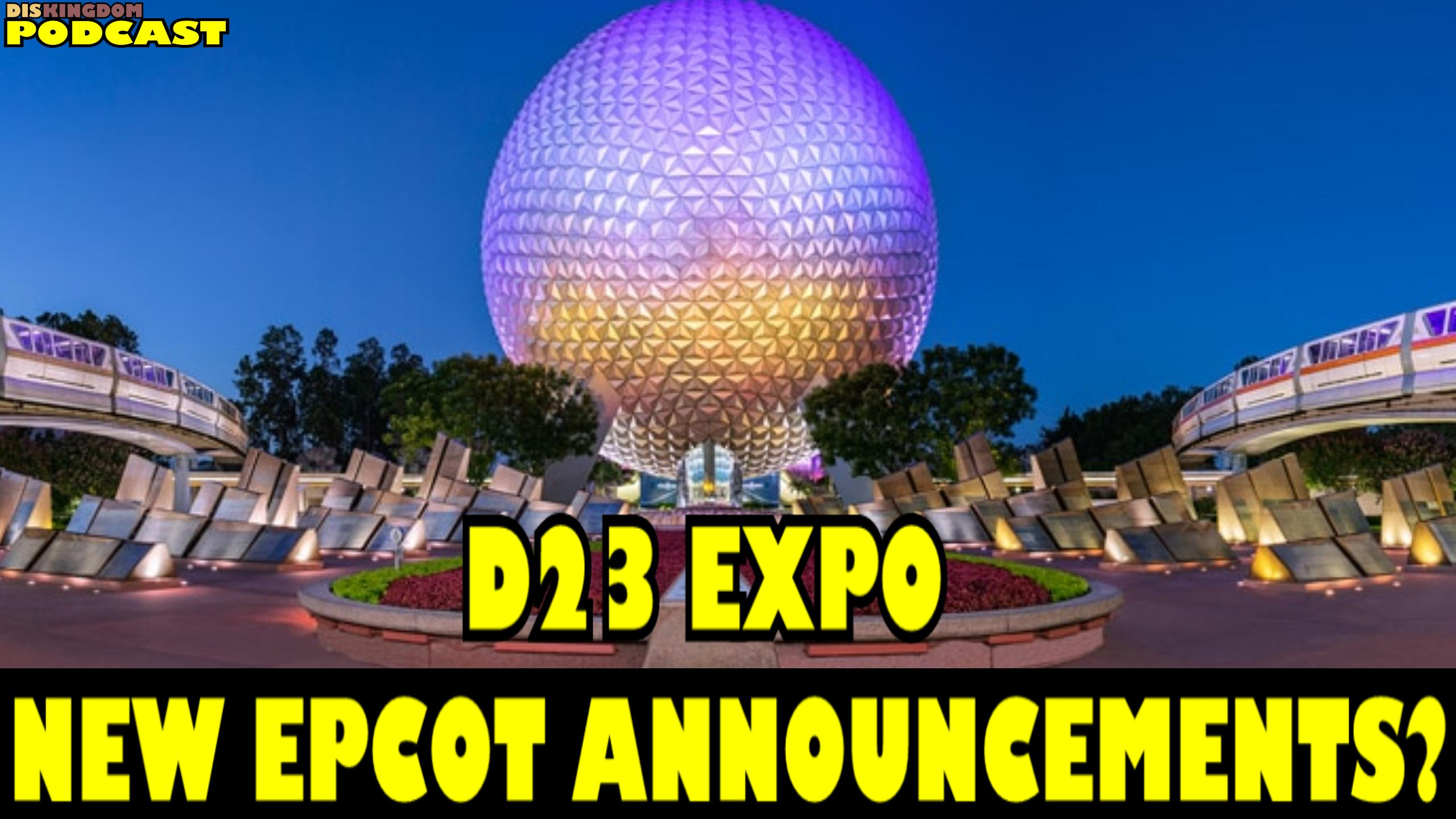Will We See New Epcot Announcements At The D23 Expo? | DisKingdom Podcast